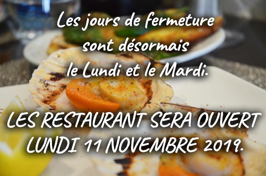 Les jours de fermeture sont désormais le Lundi et le Mardi.  Les restaurant sera ouvert Lundi 11 Novembre 2019.