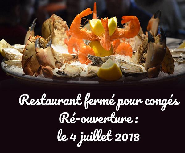 Restaurant fermé pour congés Ré-ouverture : le 4 juillet 2018